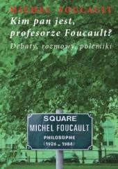 Okładka książki Kim pan jest, profesorze Foucault? Michel Foucault