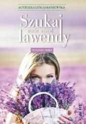 Okładka książki Szukaj mnie wśród lawendy. Zuzanna. Tom I. Agnieszka Lingas-Łoniewska