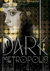 Okładka książki Dark Metropolis Jaclyn Dolamore
