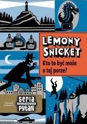 Okładka książki Kto to być może o tej porze? Lemony Snicket
