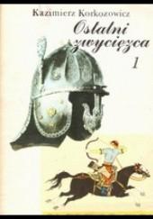 Okładka książki Ostatni Zwycięzca. Tom 1 Kazimierz Korkozowicz