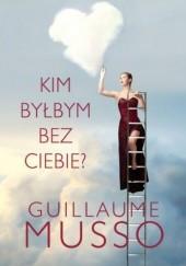 Okładka książki Kim byłbym bez ciebie? Guillaume Musso