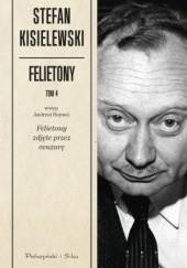 Okładka książki Felietony. Tom 4. Felietony zdjęte przez cenzurę Stefan Kisielewski
