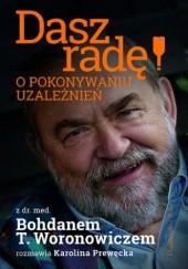Okładka książki Dasz radę! O pokonywaniu uzależnień Bohdan T. Woronowicz,Karolina Prewęcka