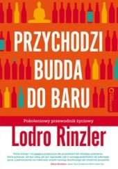Okładka książki Przychodzi Budda do baru. Pokoleniowy przewodnik życiowy Lodro Rinzler