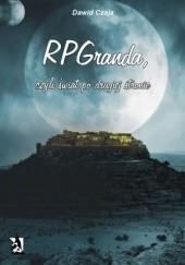 Okładka książki RPGranda, czyli świat po drugiej stronie Dawid Czaja