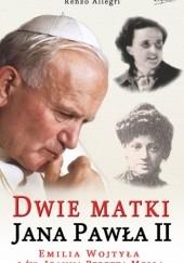 Okładka książki Dwie matki Jana Pawła II. Emilia Wojtyła i św. Joanna Beretta Molla Renzo Allegri