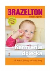 Okładka książki Karmienie dziecka. Jak dbać o zdrową i smaczną dietę T. Berry Brazelton,Joshua D. Sparrow