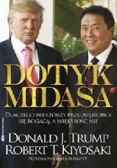 Okładka książki Dotyk Midasa - Dlaczego niektórzy przedsiębiorcy się bogacą, a większość nie. Robert Toru Kiyosaki,Donald J. Trump