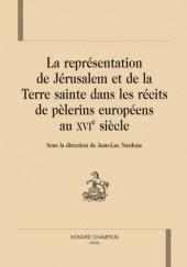 Okładka książki La représentation de Jérusalem et de la Terre sainte dans les récits de pèlerins européens au XVIe siècle Jean-Luc Nardone
