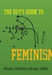 Okładka książki The Guy's Guide to Feminism Michael Kimmel,Michael Kaufman