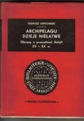 Okładka książki Archipelagu dzieje niełatwe. Obrazy z przeszłości Antyli XV-XX w. Tadeusz Łepkowski