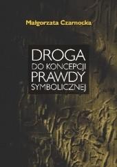 Okładka książki Droga do koncepcji prawdy symbolicznej Małgorzata Czarnocka