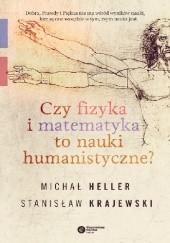 Okładka książki Czy fizyka i matematyka to nauki humanistyczne? Michał Heller,Stanisław Krajewski