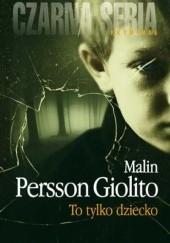 Okładka książki To tylko dziecko Malin Persson Giolito