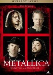 Okładka książki Metallica. Wszystko ma znaczenie Paul Stenning