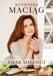 Okładka książki Smak miłości Agnieszka Maciąg