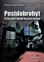 Okładka książki Postdobrobyt. Przyczyny i skutki kryzysu Europy Paweł Wawrzyński