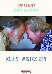 Okładka książki Koleś i mistrz zen Bernie Glassman,Jeff Bridges