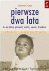 Okładka książki Pierwsze dwa lata.  Co się dzieje pomiędzy matką, ojcem i dzieckiem Bertrand Cramer