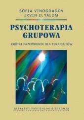 Okładka książki Psychoterapia grupowa. Krótki przewodnik dla terapeutów. Irvin David Yalom,Sophia Vinogradov
