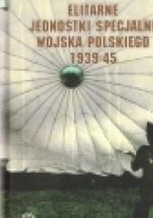 Okładka książki Elitarne jednostki specjalne Wojska Polskiego 1939-45 Piotr Korczyński