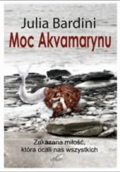 Okładka książki Moc Akvamarynu Julia Bardini