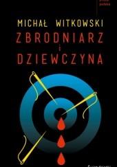 Okładka książki Zbrodniarz i dziewczyna Michał Witkowski