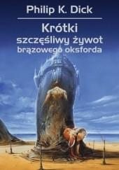 Okładka książki Krótki, szczęśliwy żywot brązowego oksforda Philip K. Dick