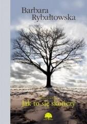 Okładka książki Jak to się skończy Barbara Rybałtowska