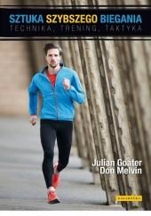 Okładka książki Sztuka szybszego biegania. Technika, trening, taktyka Julian Goater,Don Melvin