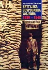 Okładka książki Brytyjska gospodarka wojenna 1939 - 1945 Krzysztof Szlichciński