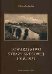 Okładka książki Towarzystwo straży kresowej 1918-1927 Nina Zielińska