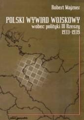 Okładka książki Polski wywiad wojskowy wobec polityki III Rzeszy 1933-1939 Robert Majzner