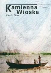 Okładka książki Kamienna wioska Xiaolu Guo