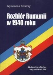 Okładka książki Rozbiór Rumunii w 1940 roku Agnieszka Kastory