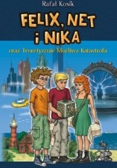 Okładka książki Felix, Net i Nika oraz Teoretycznie Możliwa Katastrofa Rafał Kosik