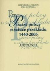 Okładka książki Pisarze polscy o sztuce przekładu 1440 - 2005 Edward Balcerzan,Ewa Rajewska