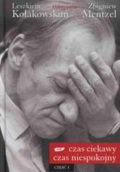 Okładka książki Czas ciekawy, czas niespokojny. Z Leszkiem Kołakowskim rozmawia Zbigniew Mentzel. Część I Leszek Kołakowski,Zbigniew Mentzel