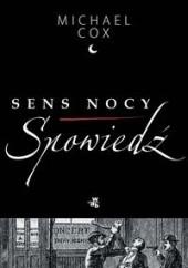 Okładka książki Sens nocy. Spowiedź Michael Cox