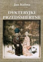 Okładka książki Dykteryjki przedśmiertne Jan Kulma