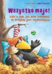 Okładka książki Wszystko moje! Czyli o tym, jak kruk zrozumiał, że przyjaźń jest najważniejsza Nele Moost,Annet Rudolph