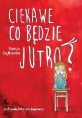 Okładka książki Ciekawe co będzie jutro? Renata Piątkowska