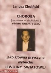Okładka książki Choroba ministra Józefa Becka jako główna przyczyna wybuchu II wojny światowej Janusz Choiński