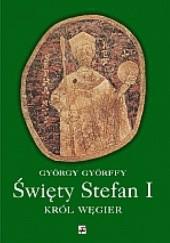 Okładka książki Święty Stefan I. Król Węgier i jego dzieło György Györffy