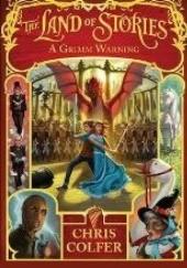 Okładka książki The Land of Stories: A Grimm Warning Chris Colfer