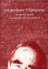 Okładka książki Jak profesor Ulipispirus wymyślił język zrozumiały dla wszystkich Tomáš Špidlík