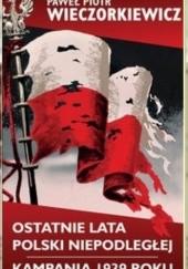Okładka książki Ostatnie lata Polski Niepodległej. Kampania 1939 roku Paweł Wieczorkiewicz