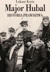 Okładka książki Major Hubal. Historia prawdziwa Łukasz Ksyta
