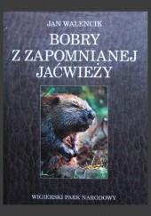Okładka książki Bobry z zapomnianej Jaćwieży. Wigierski Park Narodowy Jan Walencik